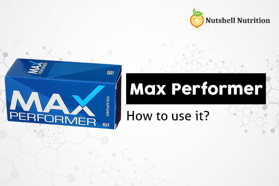 How To Take Max Performer For The Best Results?